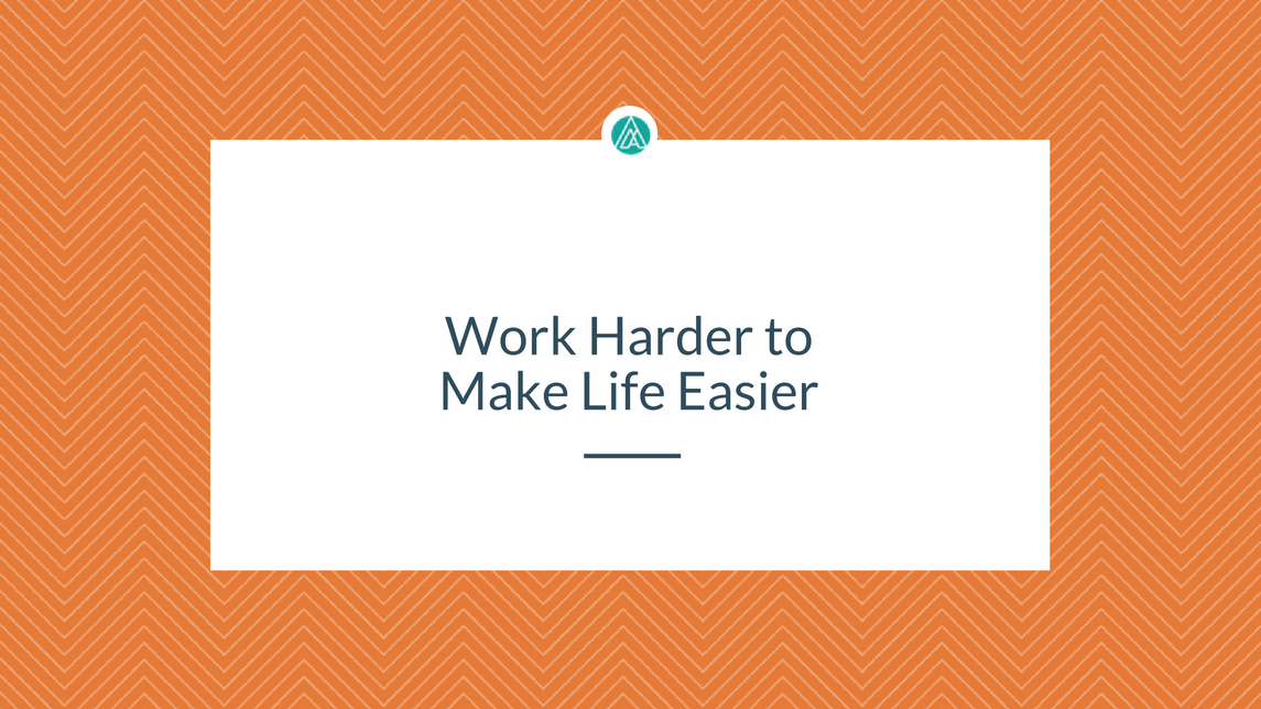 work-hard-make-life-easier